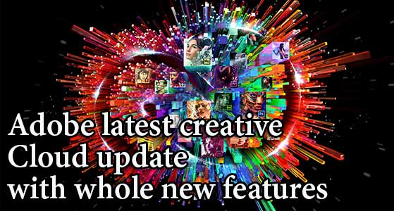 Adobe latest creative Cloud update with whole new features