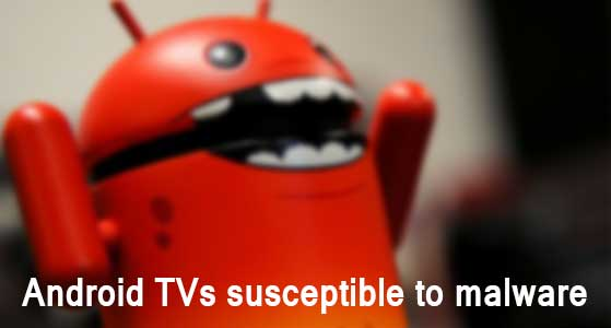 Android TVs susceptible to malware