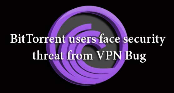 BitTorrent users face security threat from VPN Bug