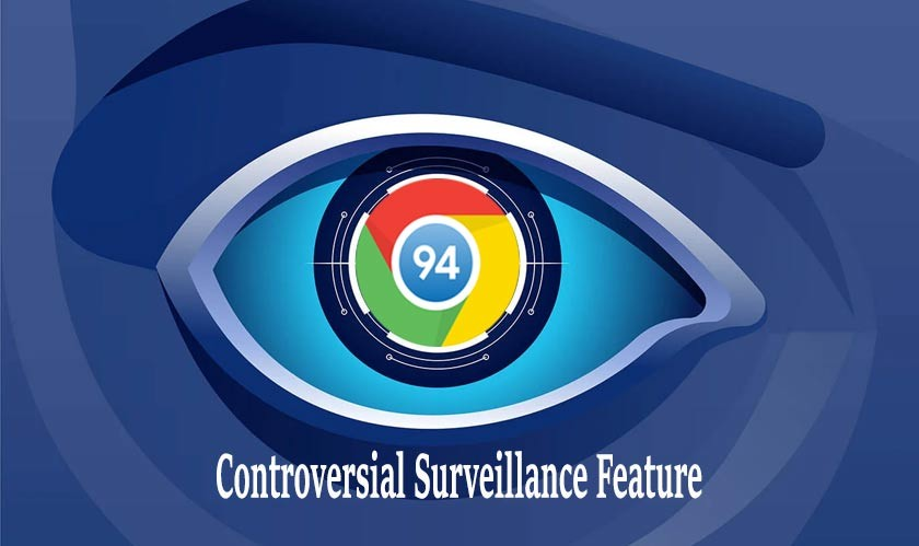 The new Chrome 94 has arrived, with controversial Surveillance feature