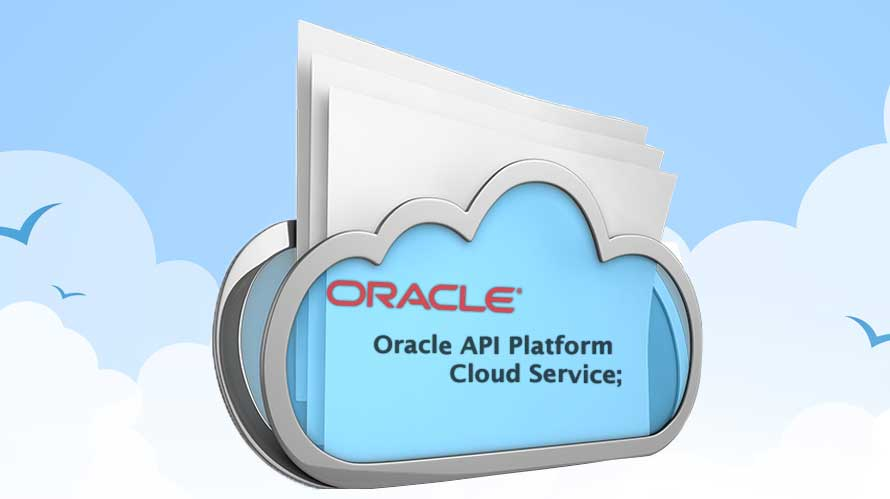 Oracle launches Oracle API Platform Cloud Service; enables clients to drive API-first Thinking
