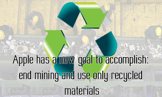 Apple has a new goal to accomplish: end mining and use only recycled materials