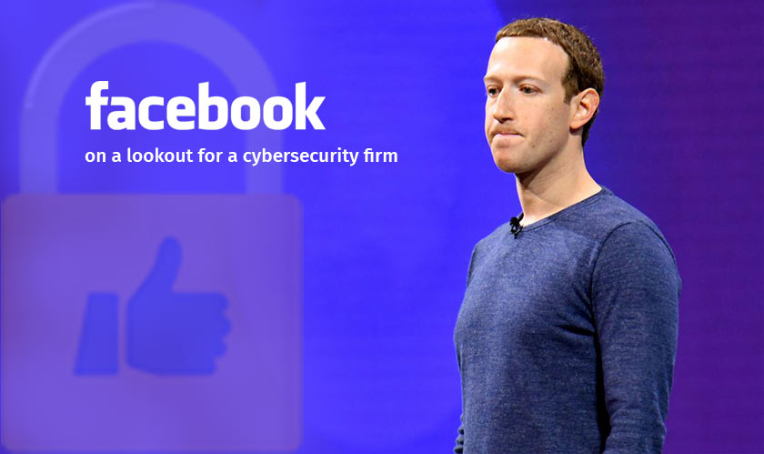 Facebook on a lookout for a cybersecurity firm