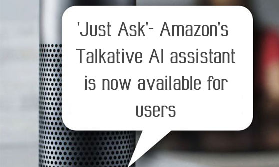 'Just Ask'- Amazon's Talkative AI assistant is now available for users