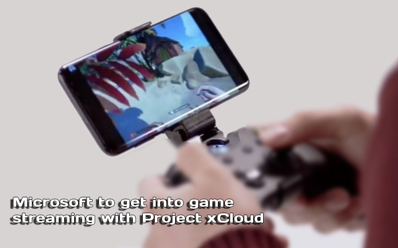 Microsoft to get into game streaming with Project xCloud