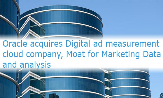 Oracle acquires Digital ad measurement cloud company, Moat for Marketing Data and analysis