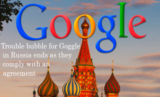 Trouble bubble for Goggle in Russia ends as they comply with an agreement