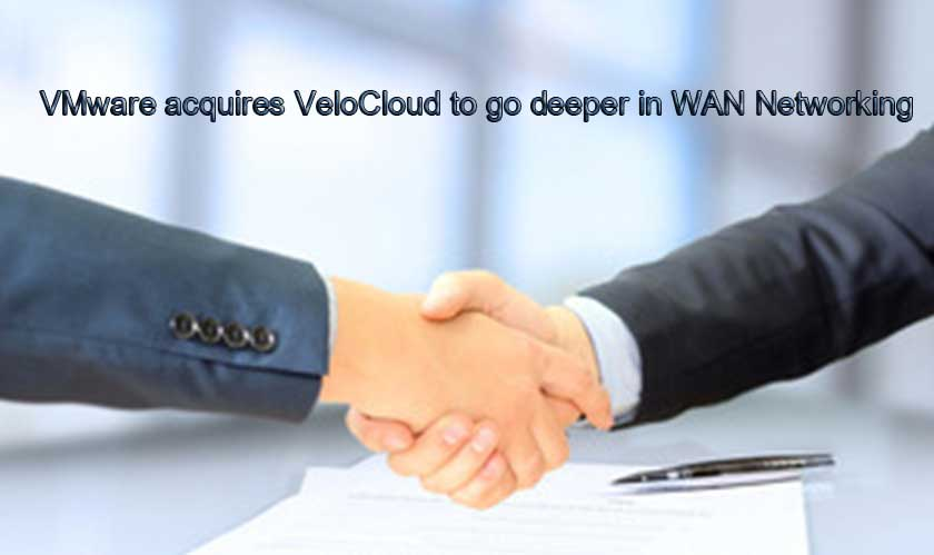 VMware acquires VeloCloud to go deeper in WAN Networking