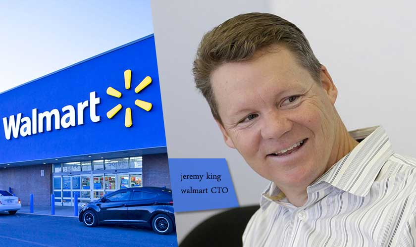 Walmart CTO Jeremy King is exiting the company