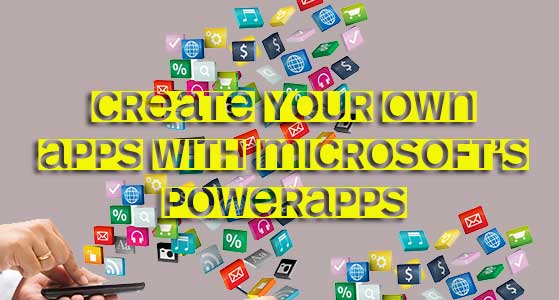 Create your own apps with Microsoft's PowerApps