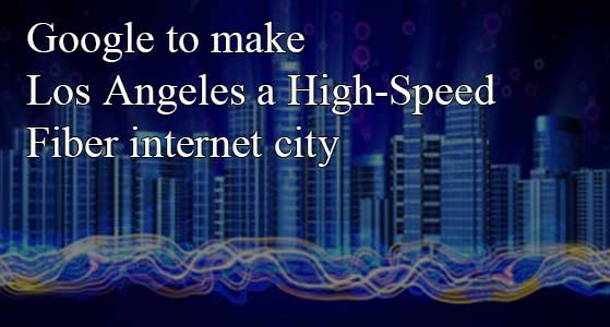 Google to make Los Angeles a High-Speed Fiber internet city