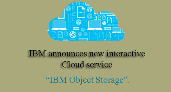 ibm announces new interactive cloud service ibm object storage