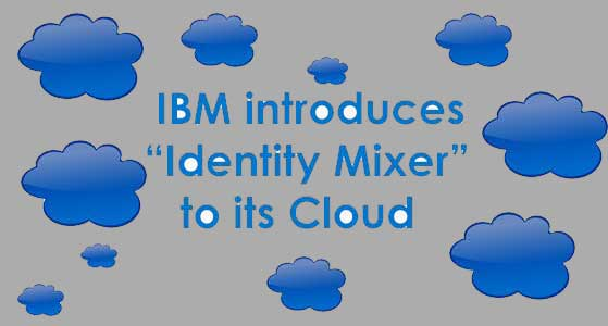 "IBM introduces ""Identity Mixer"" to its Cloud"
