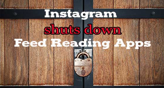 Instagram shuts down Feed Reading Apps