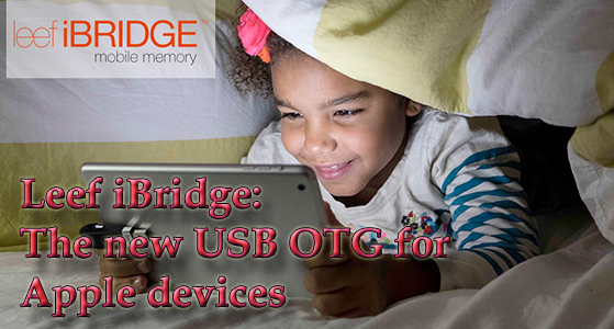 Leef iBridge: The new USB OTG for Apple devices