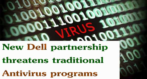 New Dell partnership threatens traditional Antivirus programs