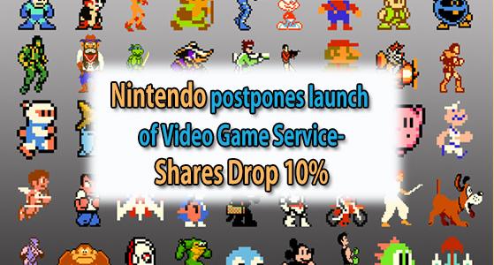 Nintendo postpones launch of Video Game Service- Shares Drop 10%