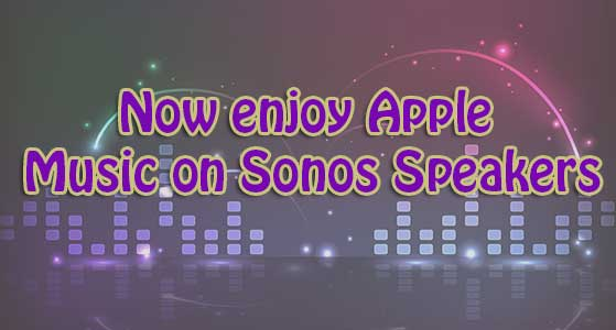 Now enjoy Apple Music on Sonos Speakers