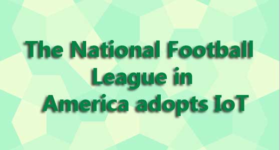 The National Football League in America adopts IoT