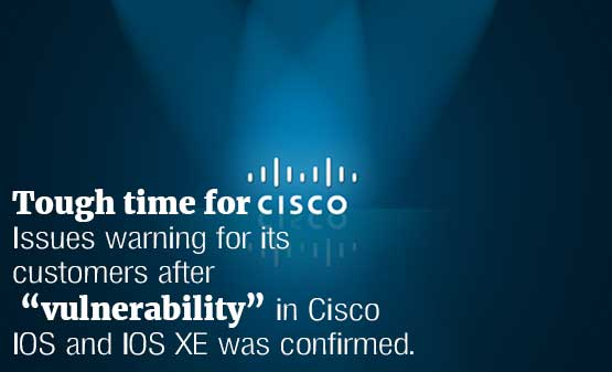 "Tough time for Cisco: Issues warning for its customers after ""vulnerability"" in Cisco IOS and IOS XE was confirmed."