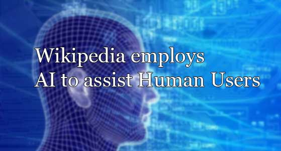 Wikipedia employs AI to assist Human Users