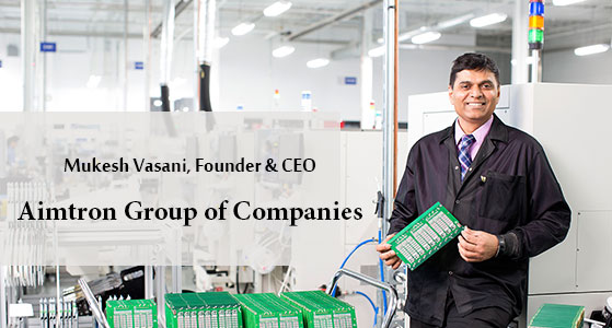 """Aimtron's Mukesh Vasani beats the odds to become the """"preferred partner"""" in electronic manufacturing"""