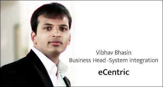 ciobulletin ecentric vibhav bhasin business head system integration