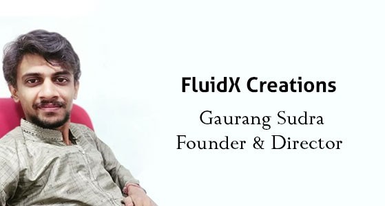 Transforming the Organization's Quality Rich Services With His Experience: Gaurang Sudra, Director of FluidX Creations