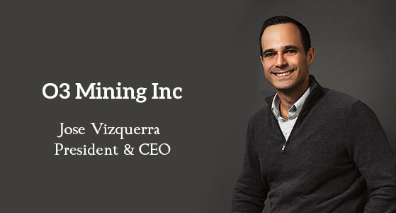'As an exploration and development company, our primary and ongoing goal is to remain proactive in developing and enhancing our responsible mining efforts to positively benefit all our key stakeholders and shareholders': Jose Vizquerra, CEO of O3 Mining Inc.