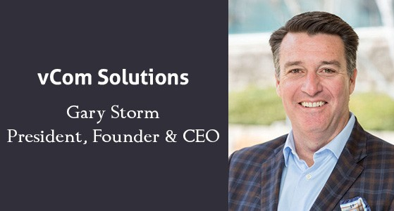 Gary Storm, CEO of vCom Solutions: With His Experience and Innovation, has Been Centralizing and Automating Asset Management across Vendors and Technologies
