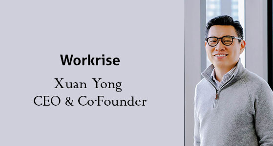 Xuan Yong, CEO of Workrise, is a Zestful Leader Setting a Standard of Workforce Management Solution through Skilled Trades